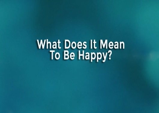 What Does It Mean To Be Happy?