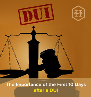 The Importance of the First 10 Days after a DUI