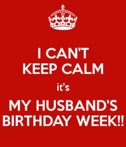 i-can-t-keep-calm-it-s-my-husband-s-birthday-week