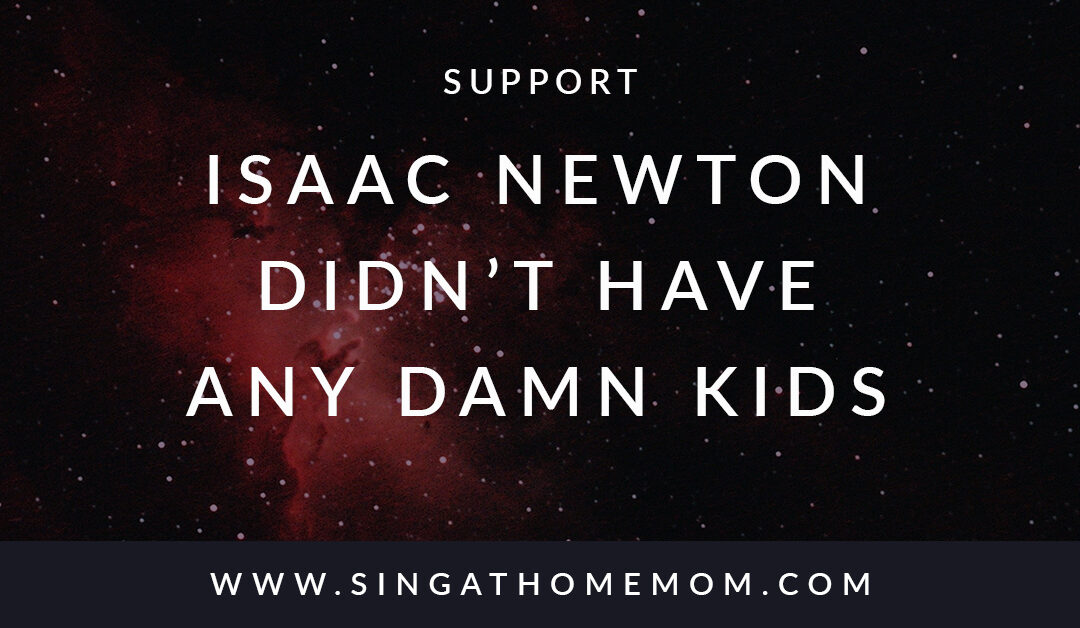 Isaac Newton Didn't Have Any Damn Kids