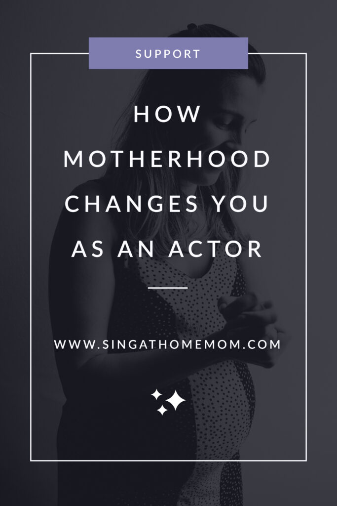 Motherhood changes you as an actor in ways you could not prepare for.