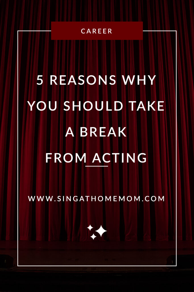 5 Reasons Why You Should Take a Break From Acting