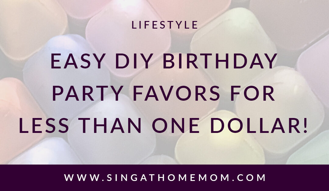 Easy and Cheap DIY Birthday Party Favors!
