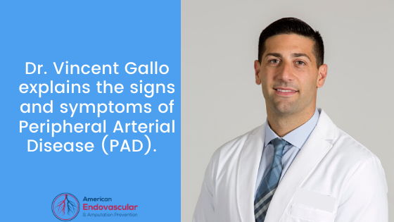 Dr. Vincent Gallo explains the signs and symptoms of Peripheral Arterial Disease (PAD).