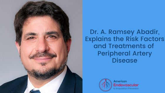 Dr. A. Ramsey Abadir, Explains the Risk Factors and Treatments of Peripheral Artery Disease
