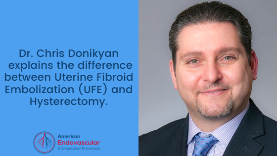 Dr. Chris Donikyan explains the difference between Uterine Fibroid Embolization (UFE) and Hysterectomy.