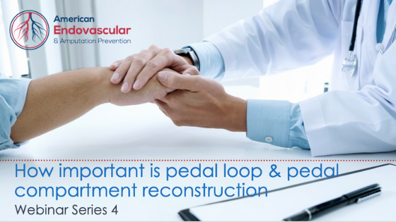American Endovascular Webinar4 - How Important is Pedal Loop & Pedal Compartment Reconstruction