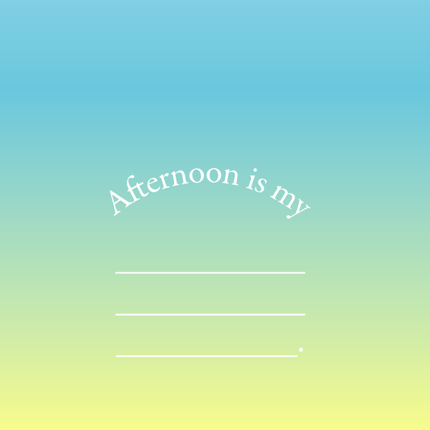 Afternoon is my