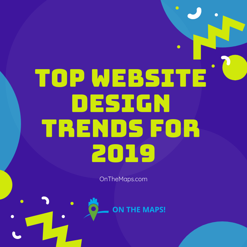 Top Web Design Trends 2019 On The Maps Web Design