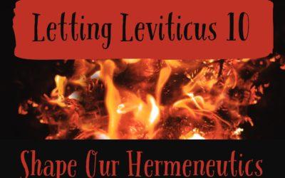 Letting Leviticus 10 Shape our Hermeneutics