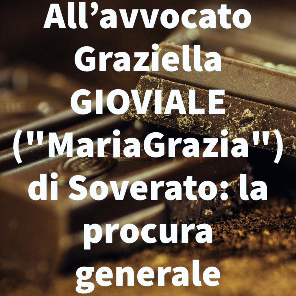 """All'avvocato Graziella GIOVIALE (""""MariaGrazia"""") di Soverato: la procura generale"""