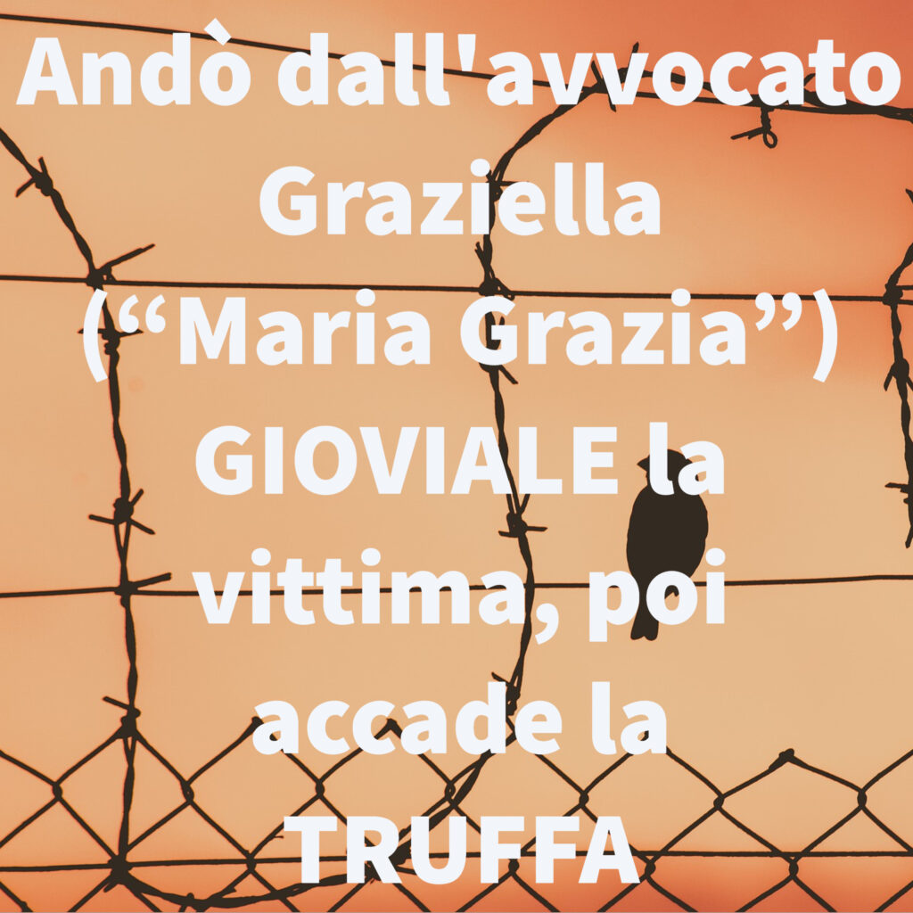 """Andò dall'avvocato Graziella (""""Maria Grazia"""") GIOVIALE la vittima, poi accade la TRUFFA"""