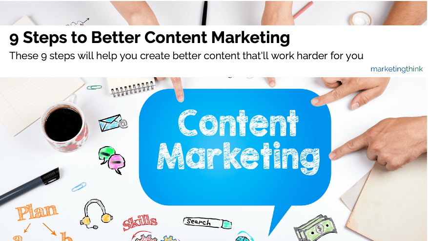 9 steps to better content marketing
