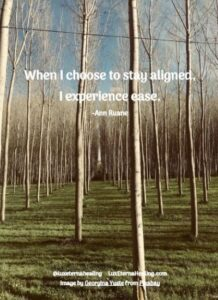 When I choose to stay aligned, I experience ease.