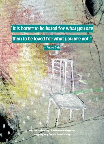 """""""It is better to be hated for what you are than to be loved for what you are not."""" ― Andre Gide"""