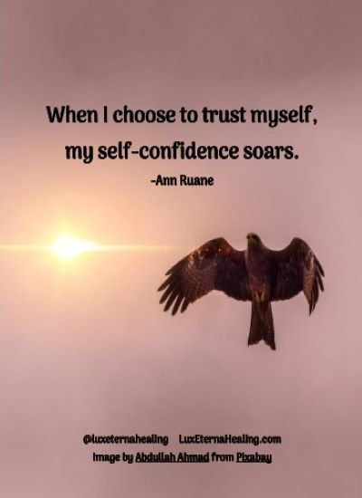 When I choose to trust myself, my self-confidence soars.