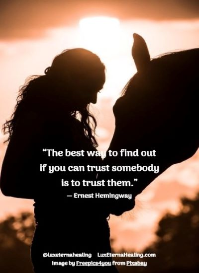 """The best way to find out if you can trust somebody is to trust them."" ― Ernest Hemingway"