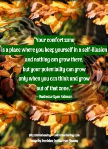 """Your comfort zone is a place where you keep yourself in a self-illusion and nothing can grow there, but your potentiality can grow only when you can think and grow out of that zone."" ― Rashedur Ryan Rahman"