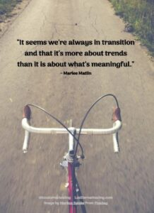 """It seems we're always in transition and that it's more about trends than it is about what's meaningful."" ~ Marlee Matlin"