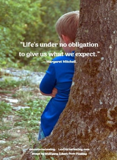 """Life's under no obligation to give us what we expect."" ― Margaret Mitchell"