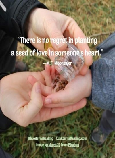 """There is no regret in planting a seed of love in someone's heart."" ― M.F. Moonzajer"
