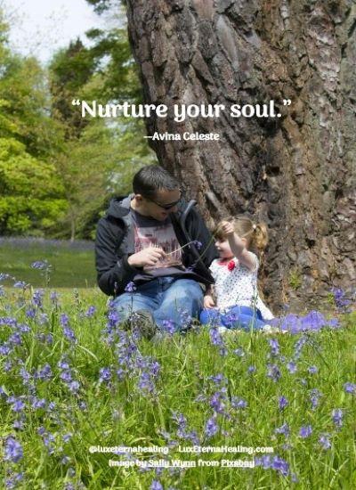 """""""Nurture your soul."""" --Avina Celeste"""