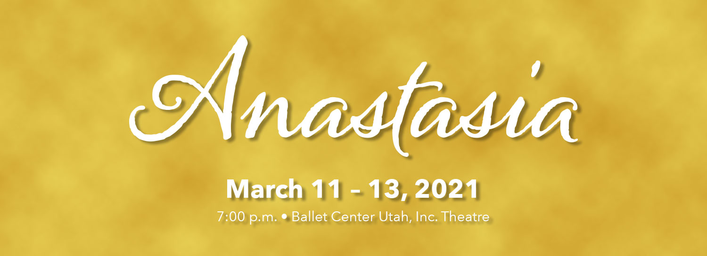 Anastasia - March 11-13
