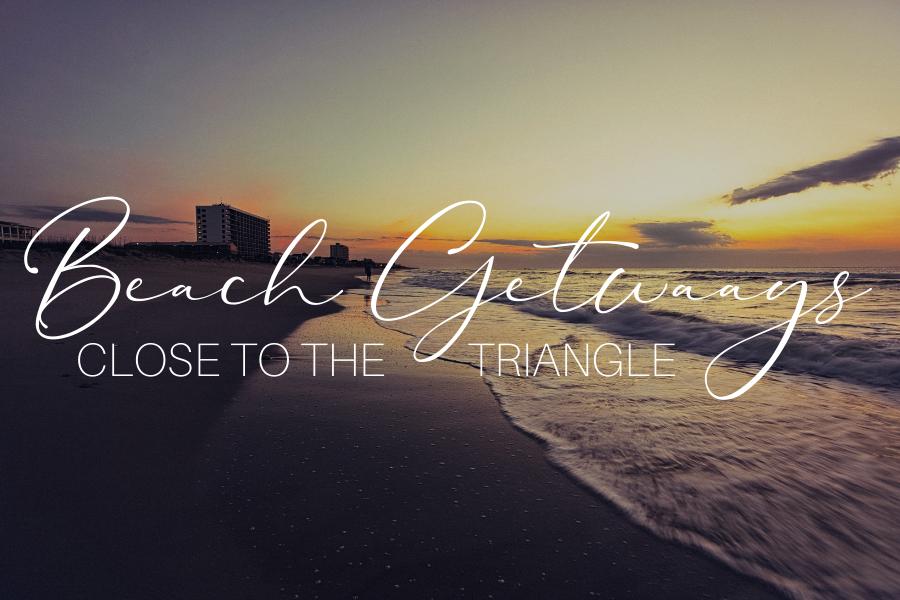 Beach Getaways Close to the Triangle