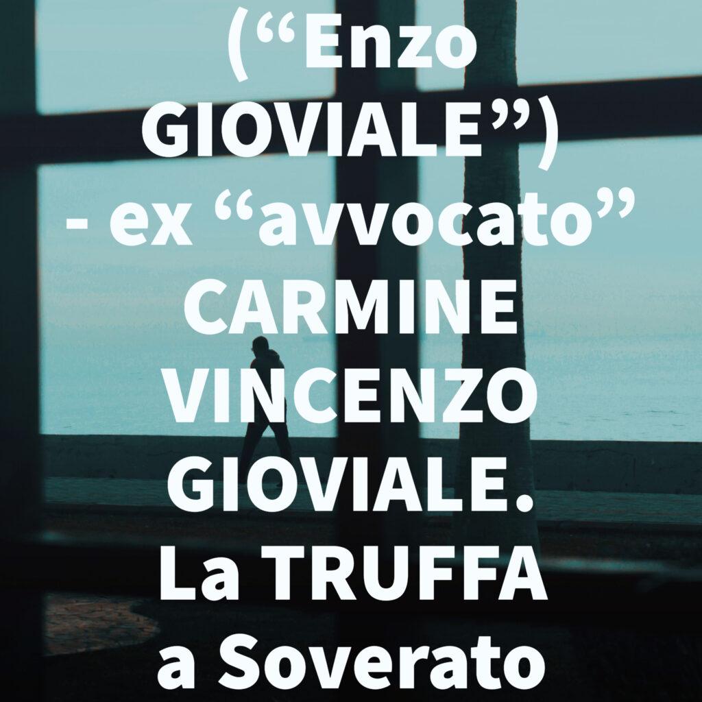 """(""""Enzo GIOVIALE"""") - ex """"avvocato"""" CARMINE VINCENZO GIOVIALE. La TRUFFA a Soverato"""