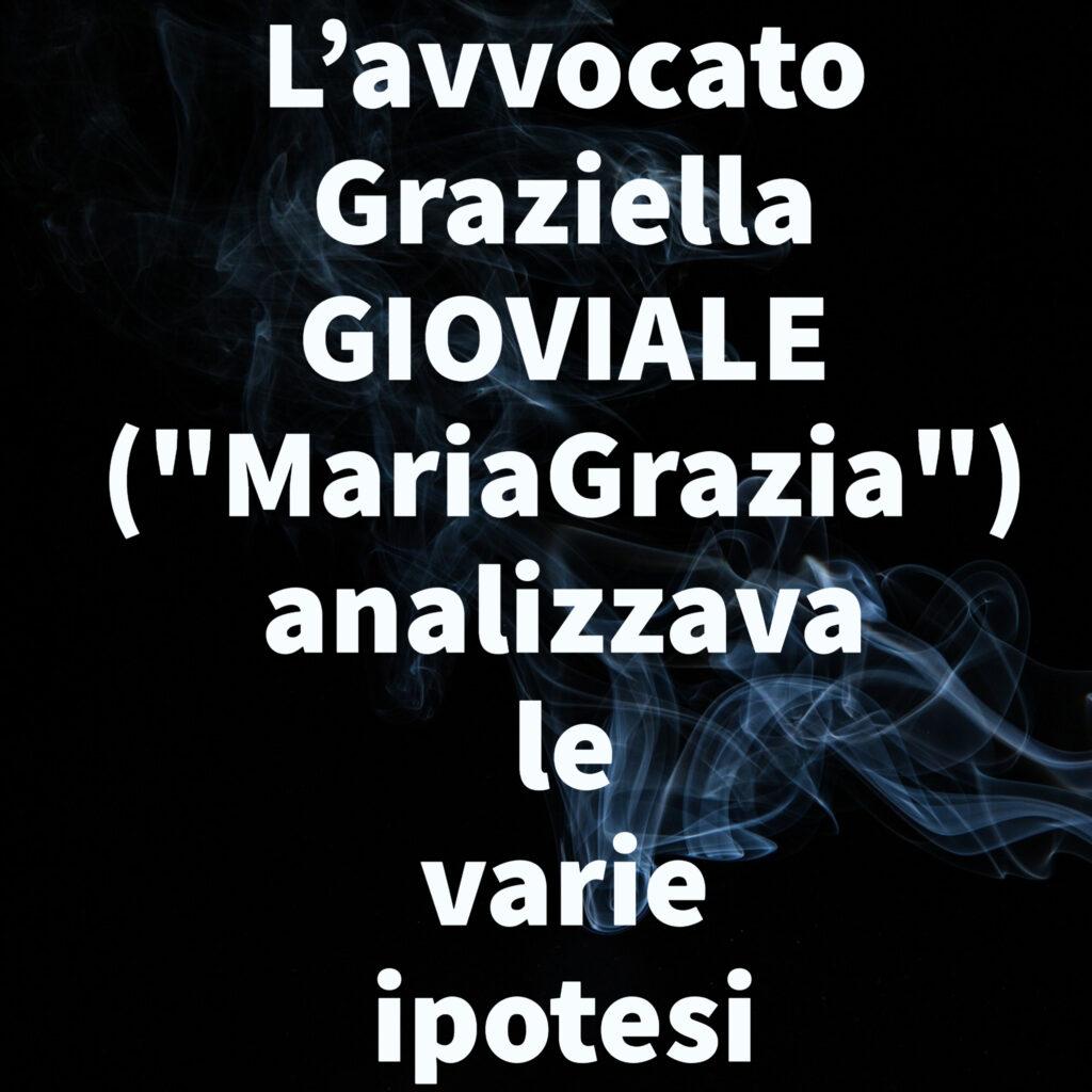 """L'avvocato Graziella GIOVIALE (""""MariaGrazia"""") analizzava le varie ipotesi"""