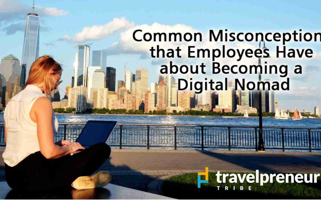 Common Misconceptions that Employees Have about Becoming a Digital Nomad