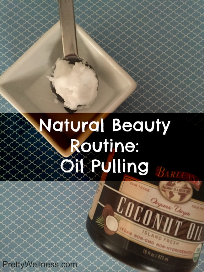 Natural Beauty Routine Oil Pulling