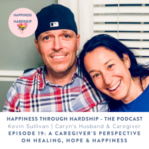 Episode 19: A Caregiver and His Perspective on Healing, Hope and Happiness