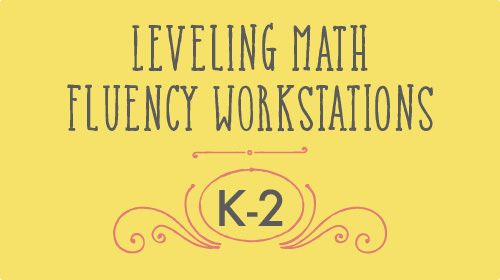 Leveling Math Fluency Workstations k-2