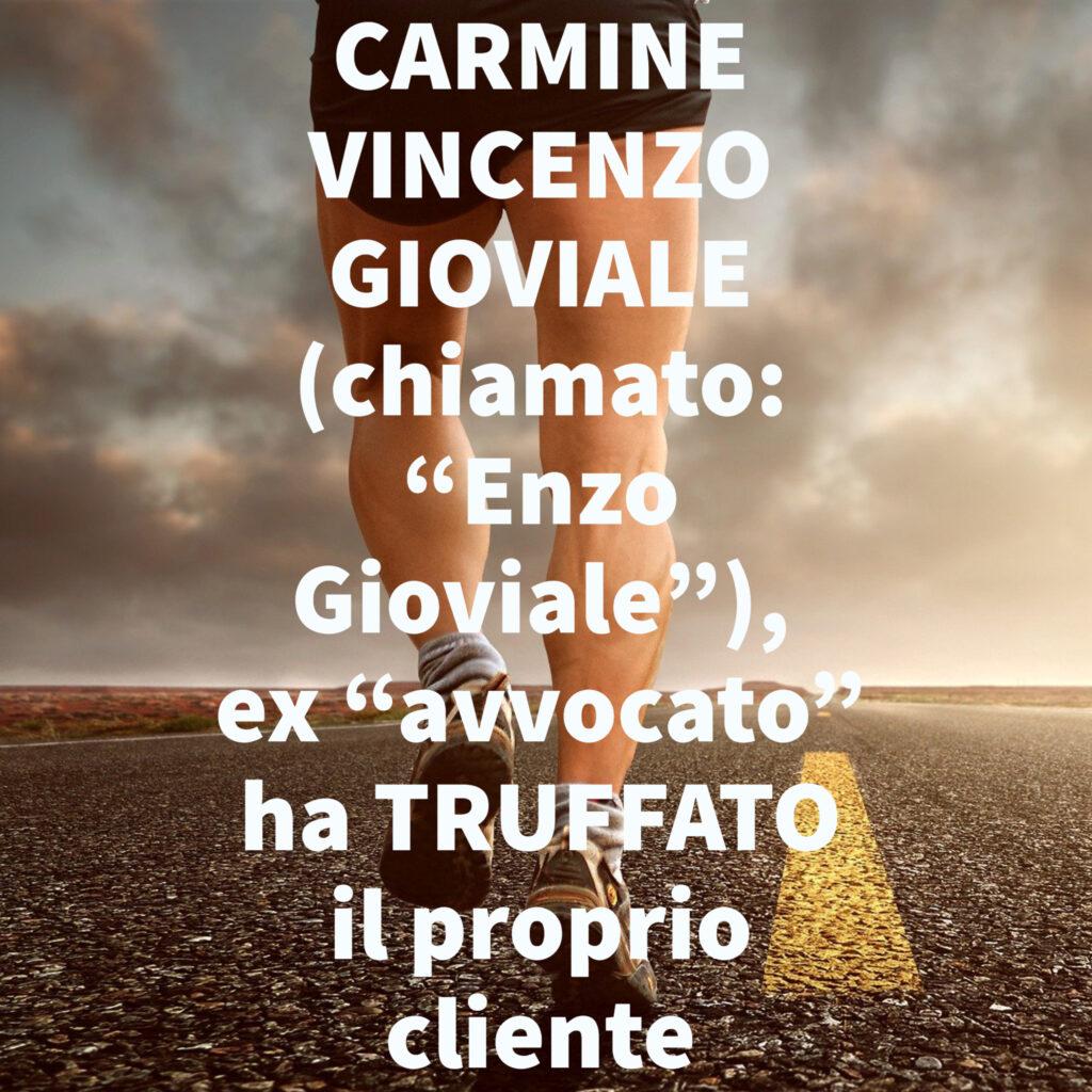 """CARMINE VINCENZO GIOVIALE (chiamato: """"Enzo Gioviale""""), ex """"avvocato"""" ha TRUFFATO il proprio cliente"""