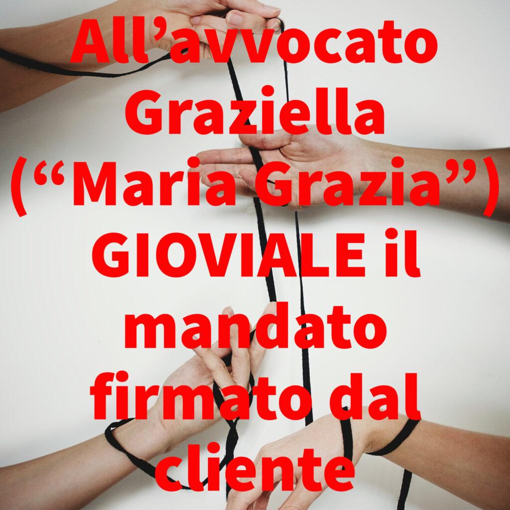 """All'avvocato Graziella (""""Maria Grazia"""") GIOVIALE il mandato firmato dal cliente"""