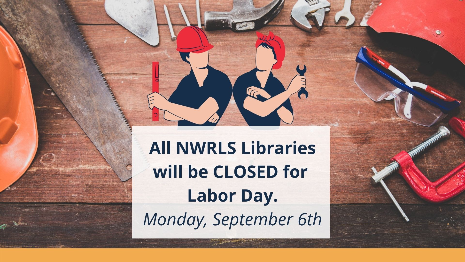Man and Woman each carrying a tool for work and a note for the closure of all libraries to be closed for Labor Day on Monday September 6th