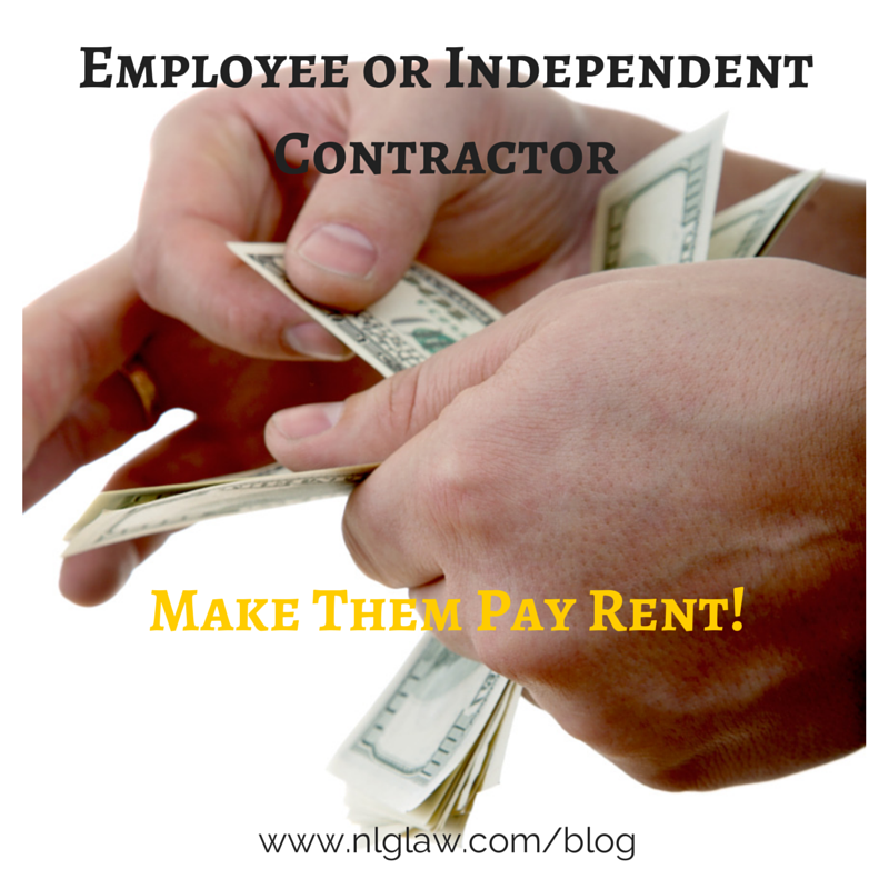 Employee or Independent Contractor – Make Them Pay Rent!