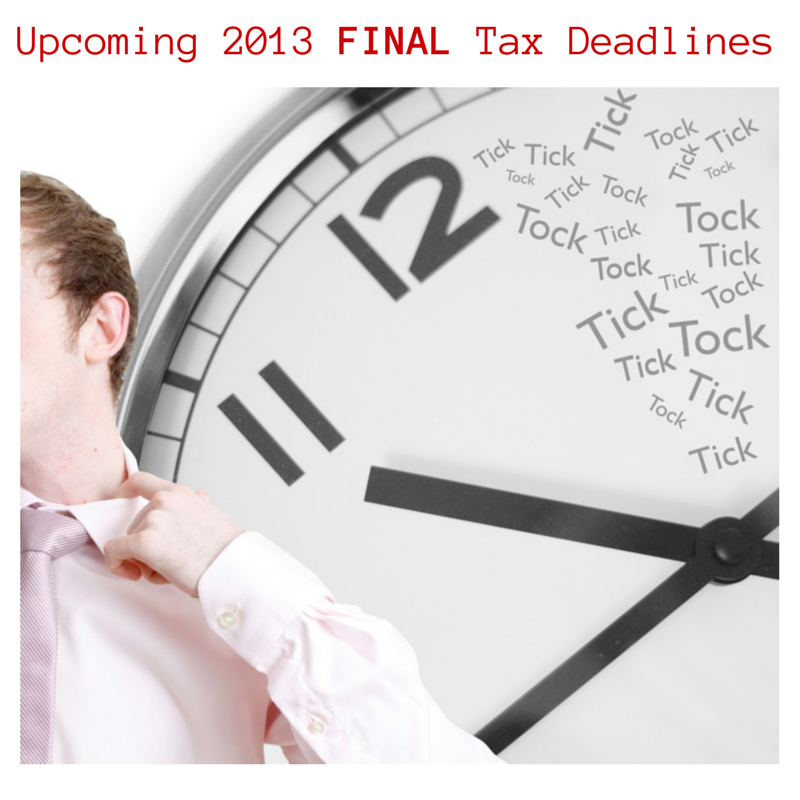 Upcoming 2013 FINAL Tax Deadlines