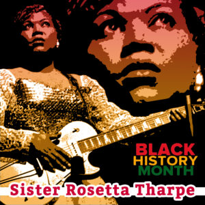 Celebrating Black History Month: Sister Rosetta Tharpe
