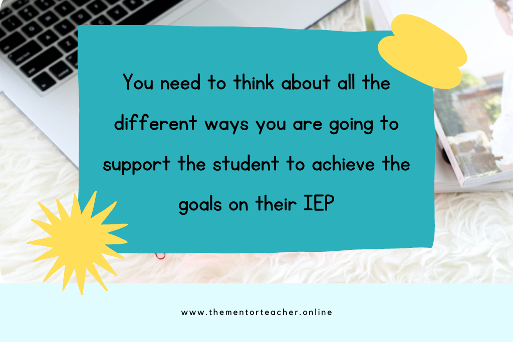 Text on a blue background which says, you need to think about all of the different ways you are going to support the student to achieve the goals on their IEP.