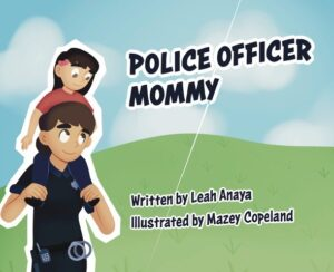 Police Officer Mommy by Leah Anaya. Tactical 16 Publishing.