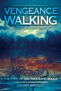 Vengeance Walking - The Lake of Ten Thousand Souls, by Author Danny Bryant. Tactical 16 Publishing.