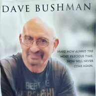 IN MEMORY OF DAVE BUSHMAN: FROM HIS SON