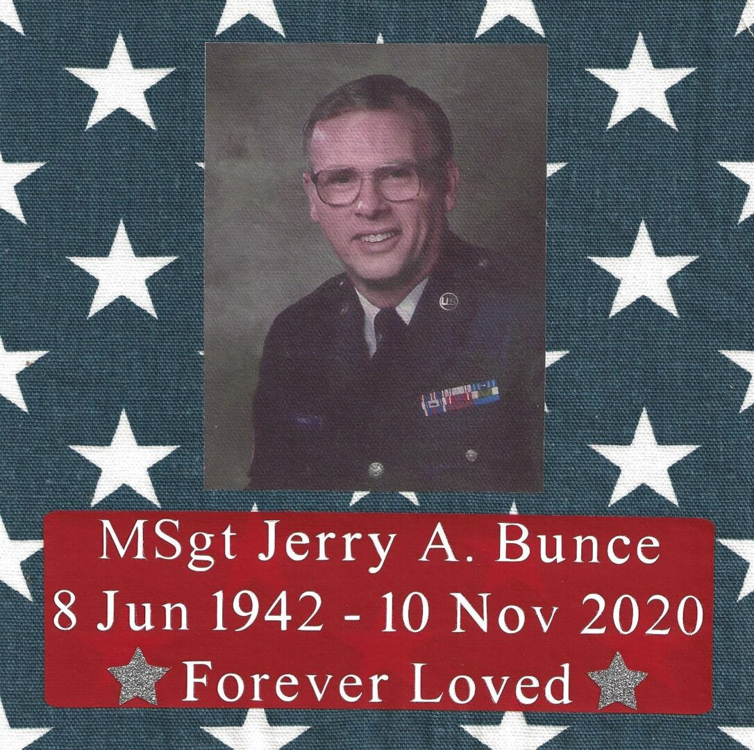 IN MEMORY OF MSGT JERRY A. BUNCE - 8 JUN 1942 - 10 NOV 2020