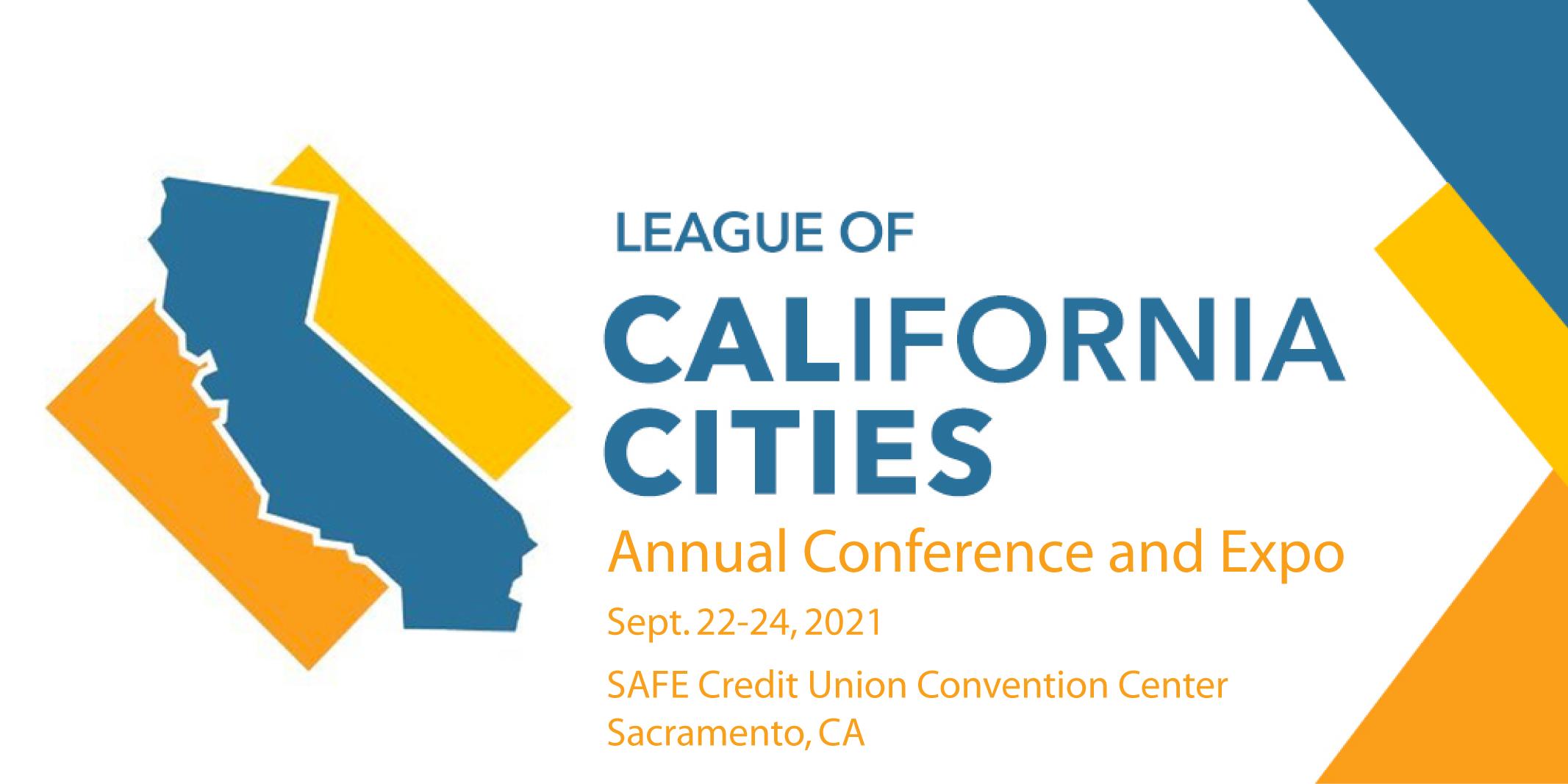 League of California Cities Conference and Expo   Sept. 22 – 24, 2021   Sacramento, CA