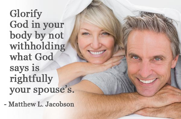 Glorify God in your body by not withholding what is rightfully your spouse's.