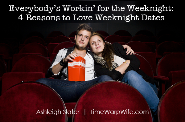 4 Reasons to Love Weeknight Dates