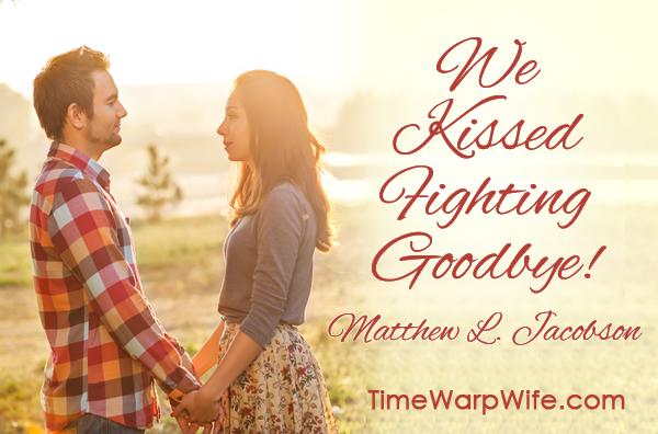 We kissed fighting goodbye.