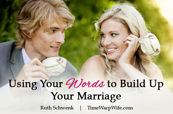 Using Your Words to Build Up Your Marriage